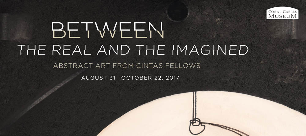 BETWEEN THE REAL AND THE IMAGINED: Abstract Art from CINTAS Fellows
